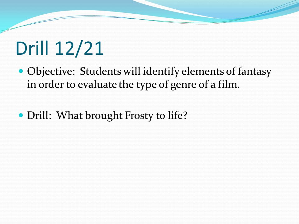 Drill 12/21 Objective: Students will identify elements of fantasy in order to evaluate the type of genre of a film.