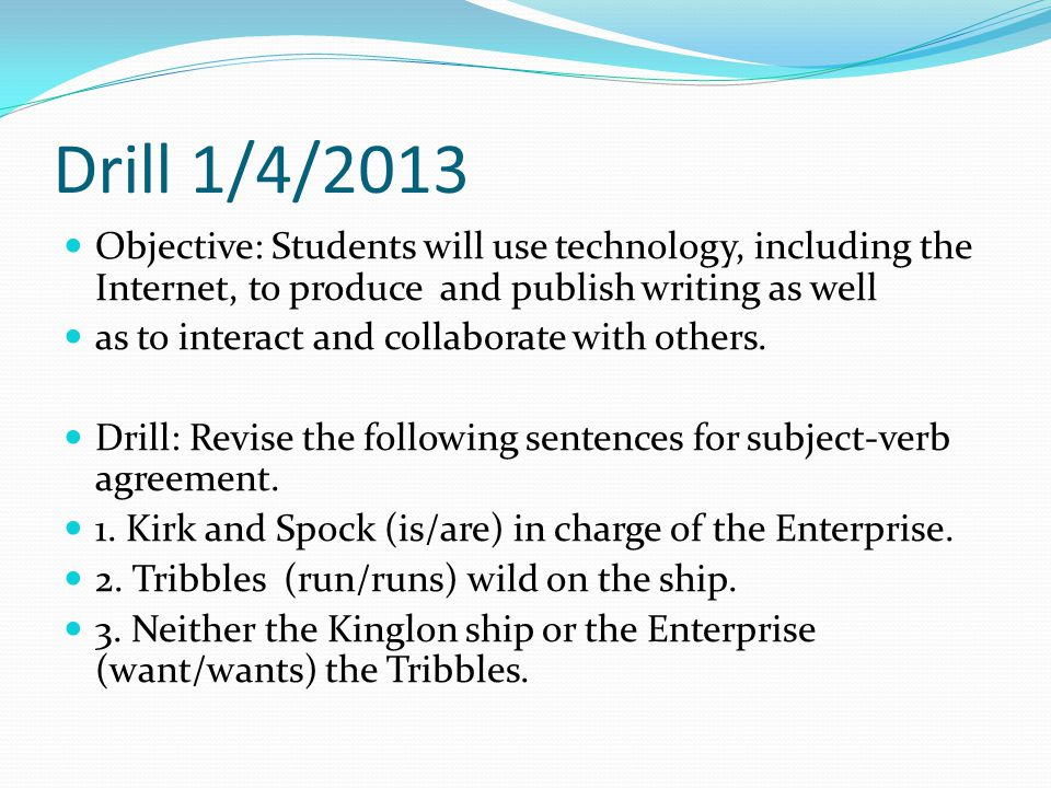 Drill 1/4/2013 Objective: Students will use technology, including the Internet, to produce and publish writing as well.