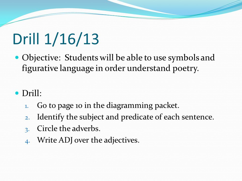 Drill 1/16/13 Objective: Students will be able to use symbols and figurative language in order understand poetry.