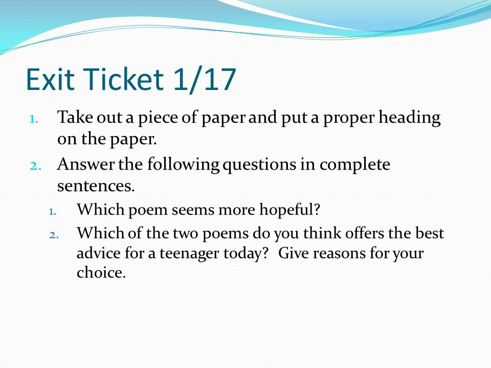 Exit Ticket 1/17 Take out a piece of paper and put a proper heading on the paper. Answer the following questions in complete sentences.