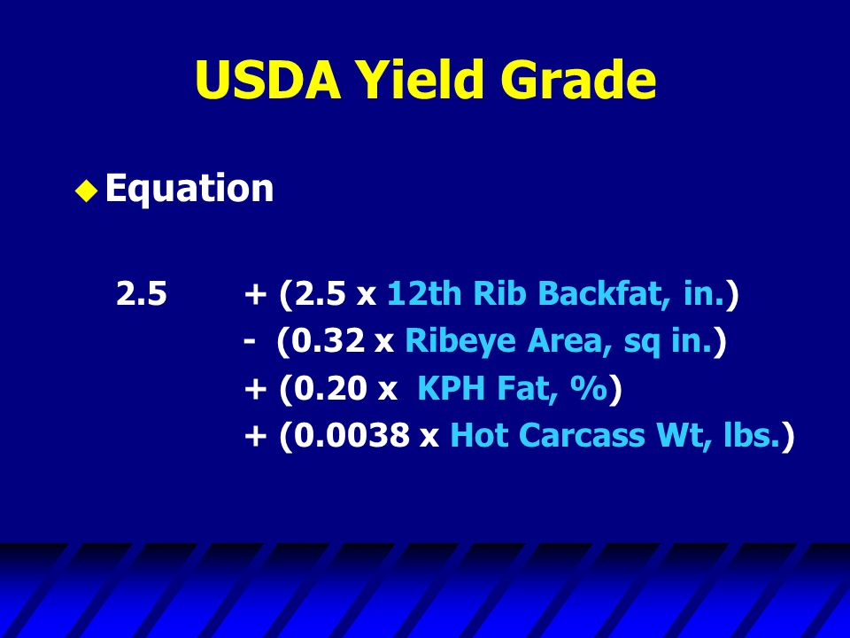 USDA Yield Grade Equation 2.5 + (2.5 x 12th Rib Backfat, in.)