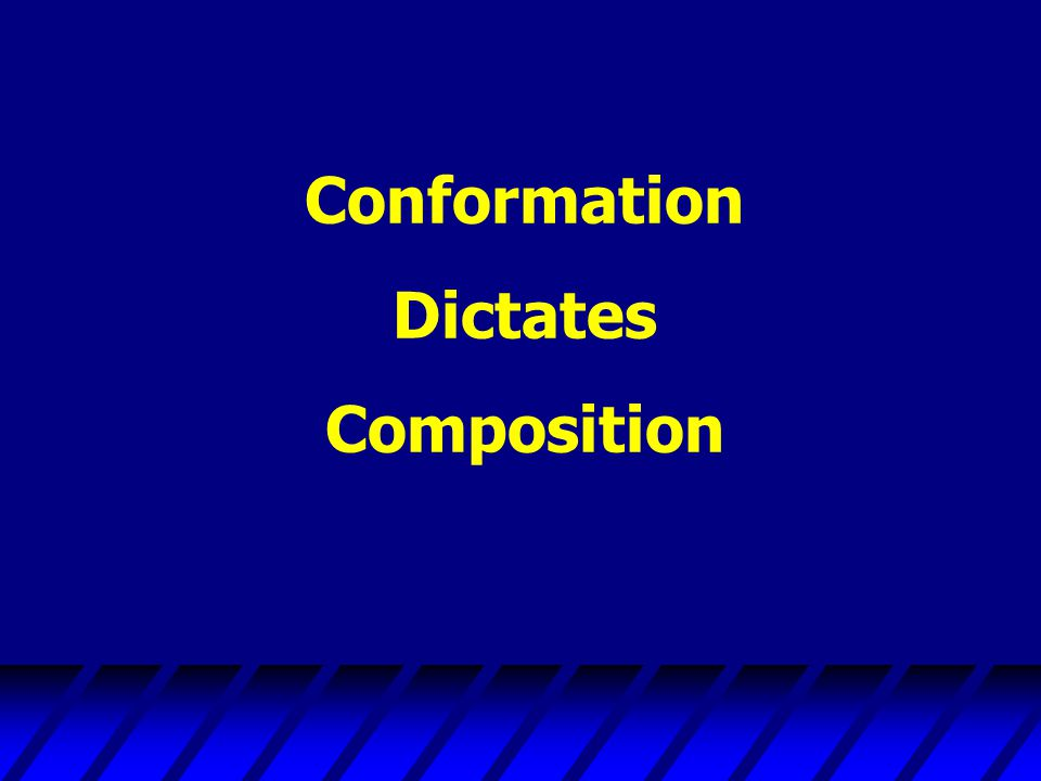 Conformation Dictates Composition