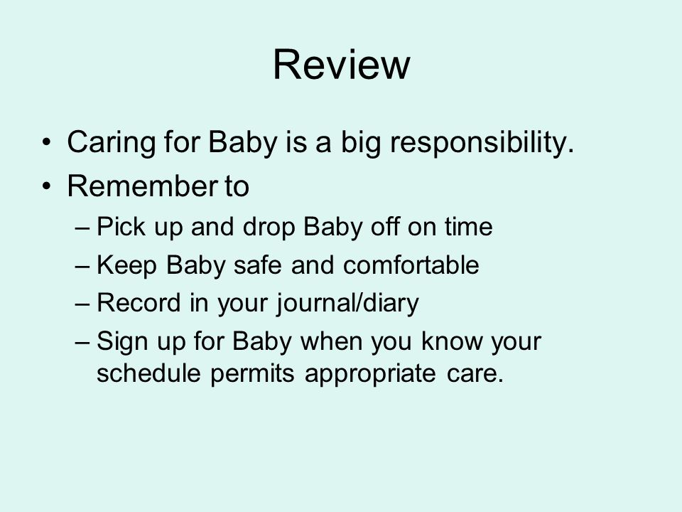 Review Caring for Baby is a big responsibility. Remember to