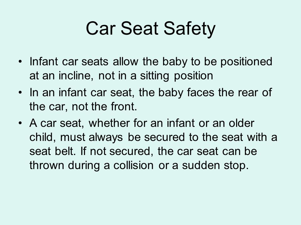 Car Seat Safety Infant car seats allow the baby to be positioned at an incline, not in a sitting position.