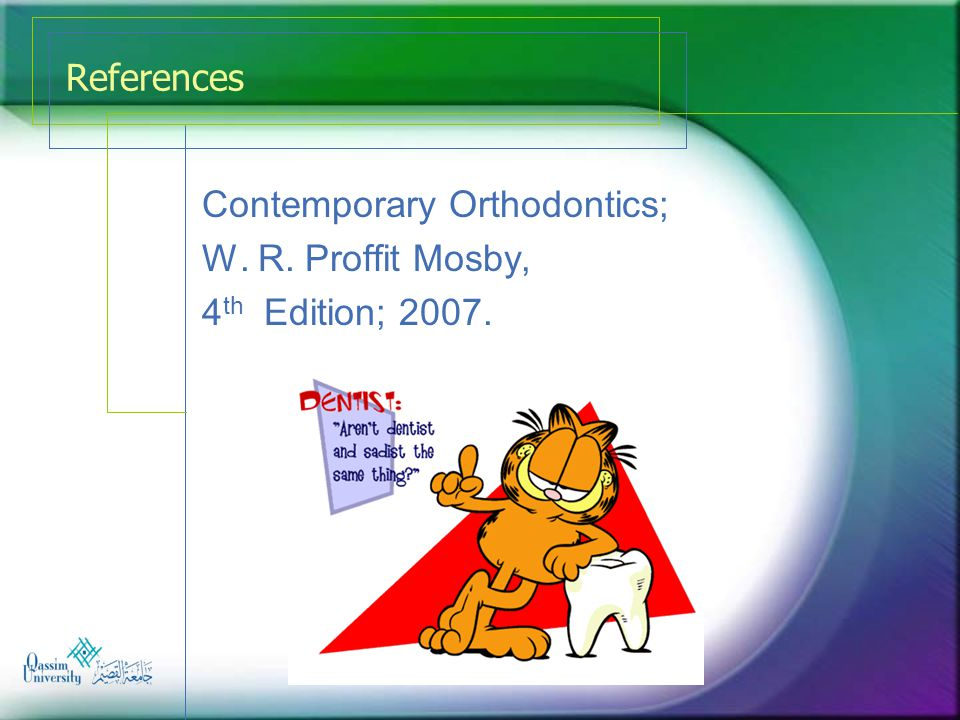 References Contemporary Orthodontics; W. R. Proffit Mosby, 4th Edition; 2007.