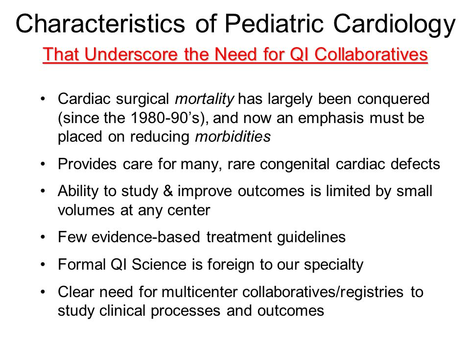 Characteristics of Pediatric Cardiology That Underscore the Need for QI Collaboratives