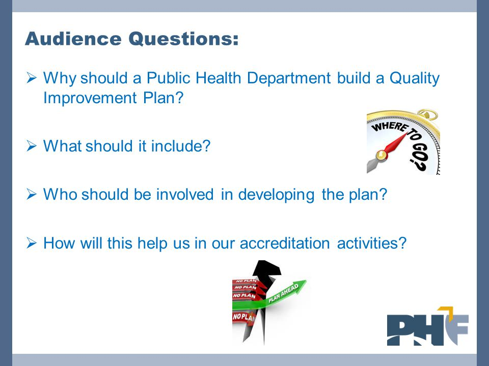 Audience Questions: Why should a Public Health Department build a Quality Improvement Plan What should it include