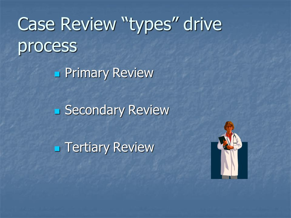 Case Review types drive process