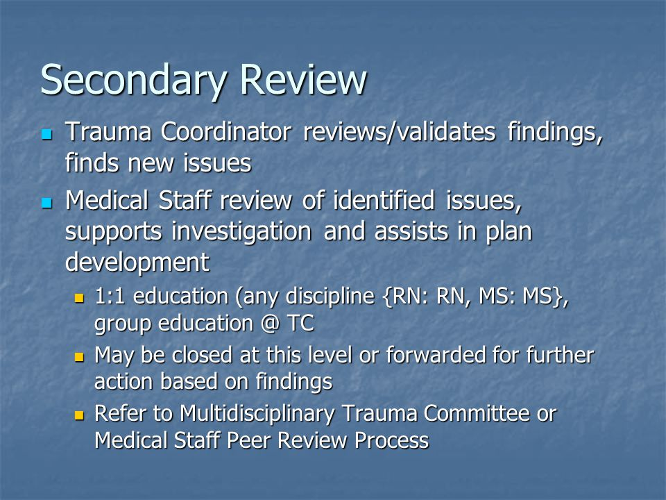 Secondary Review Trauma Coordinator reviews/validates findings, finds new issues.
