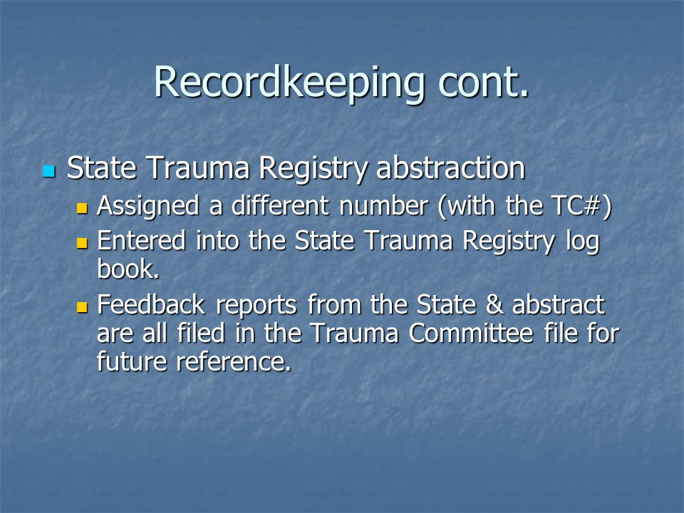 Recordkeeping cont. State Trauma Registry abstraction