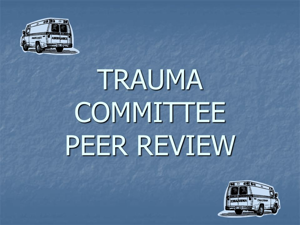 TRAUMA COMMITTEE PEER REVIEW
