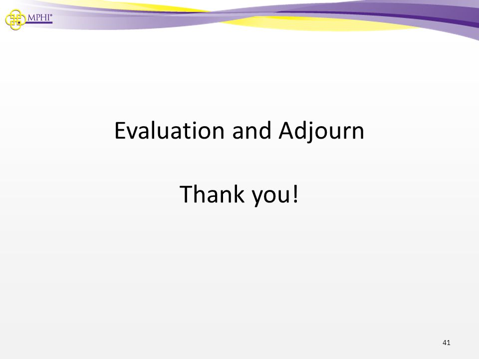 Evaluation and Adjourn Thank you!