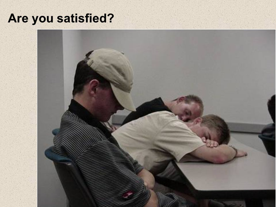 Are you satisfied