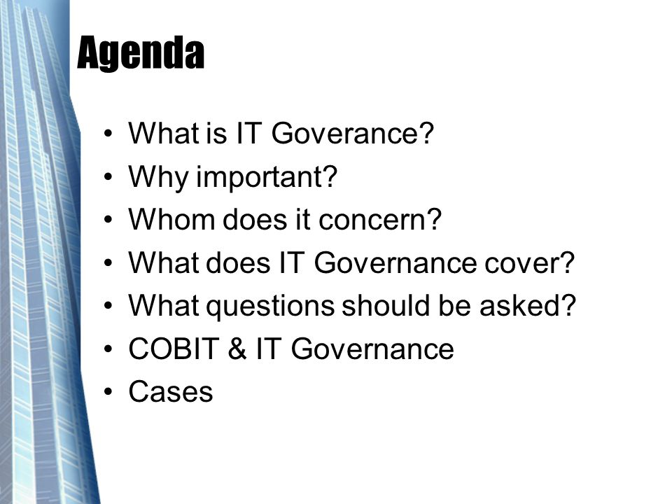 Agenda What is IT Goverance Why important Whom does it concern