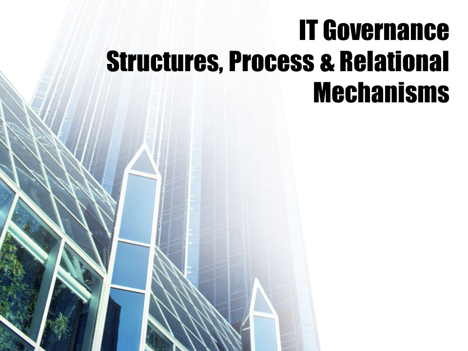 IT Governance Structures, Process & Relational Mechanisms