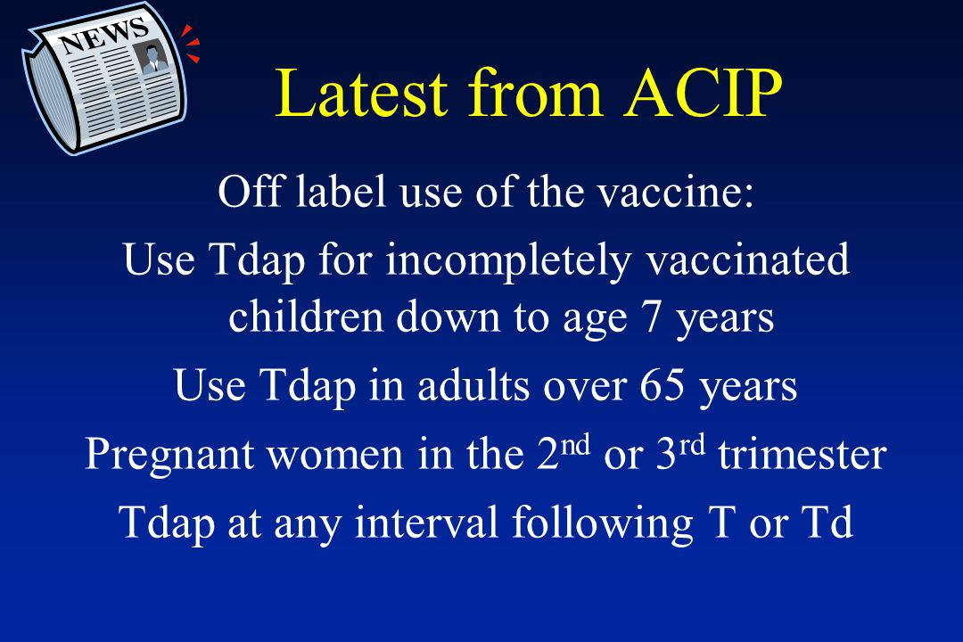 Latest from ACIP Off label use of the vaccine: