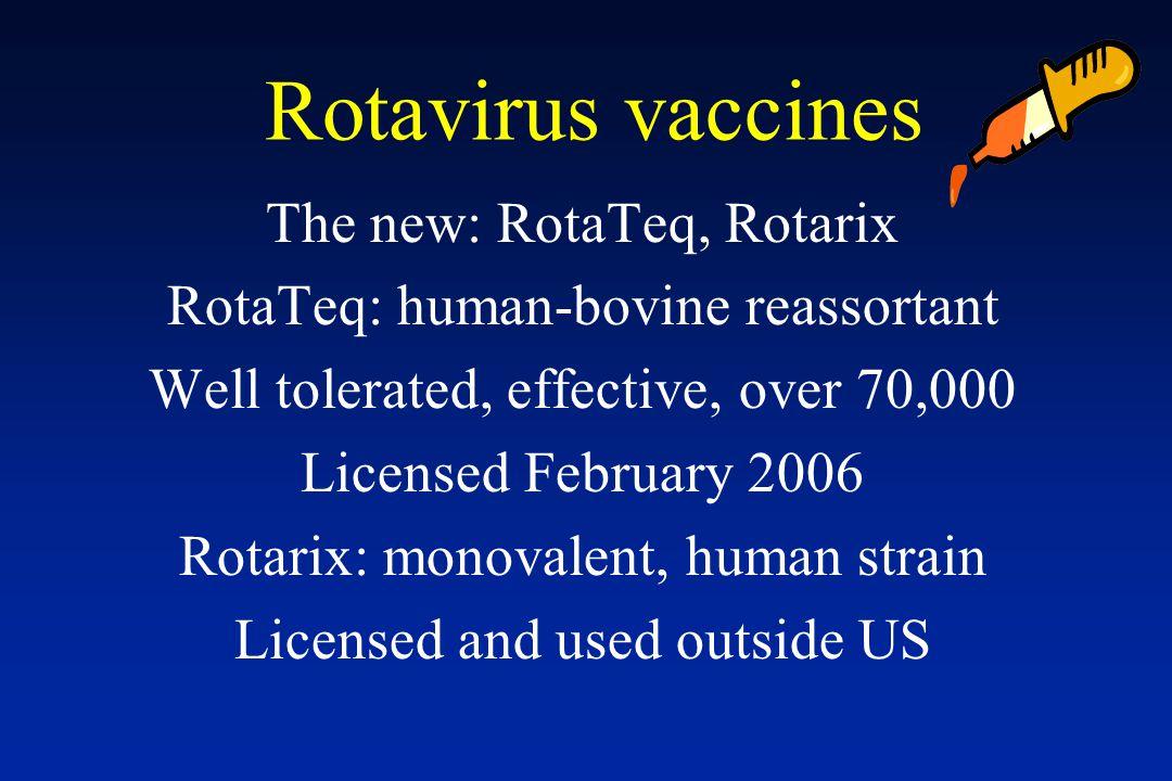Rotavirus vaccines The new: RotaTeq, Rotarix