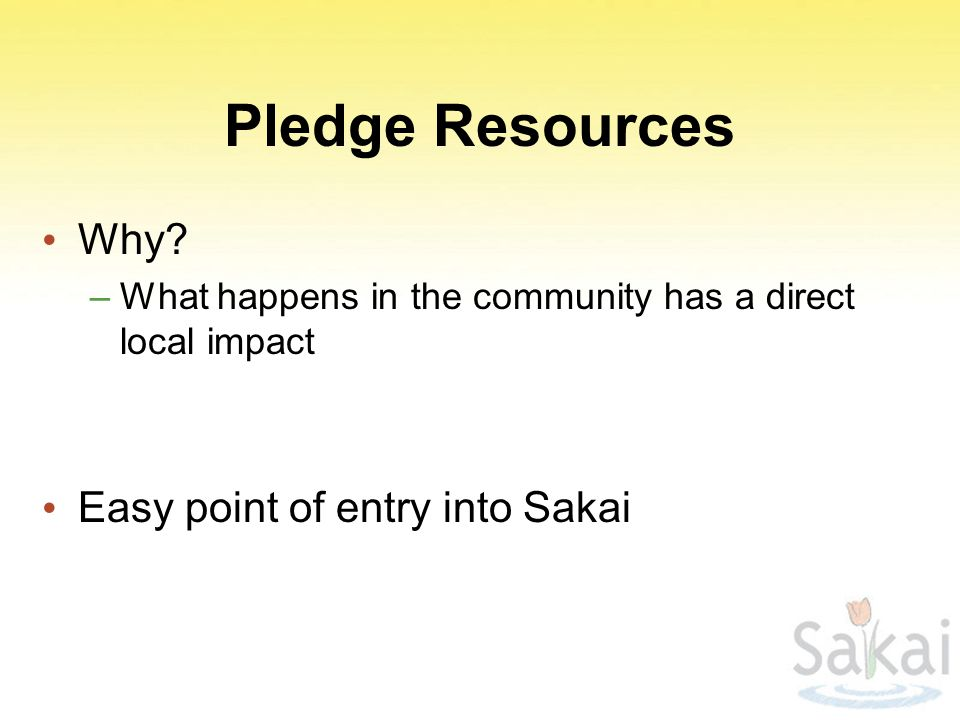 Pledge Resources Why Easy point of entry into Sakai