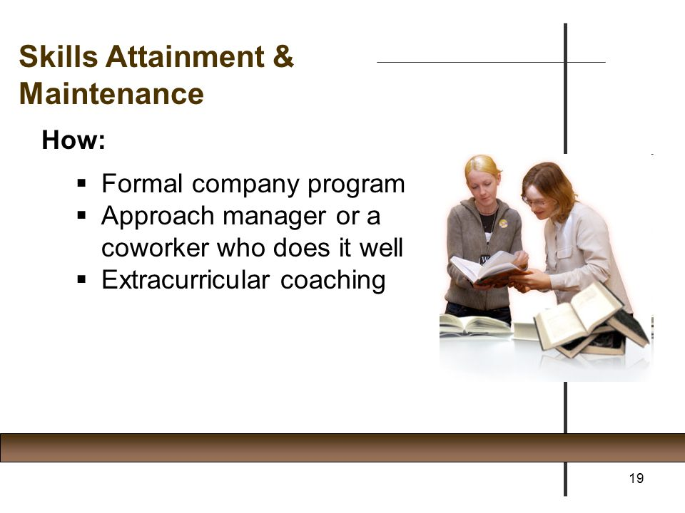 Skills Attainment & Maintenance How: Formal company program