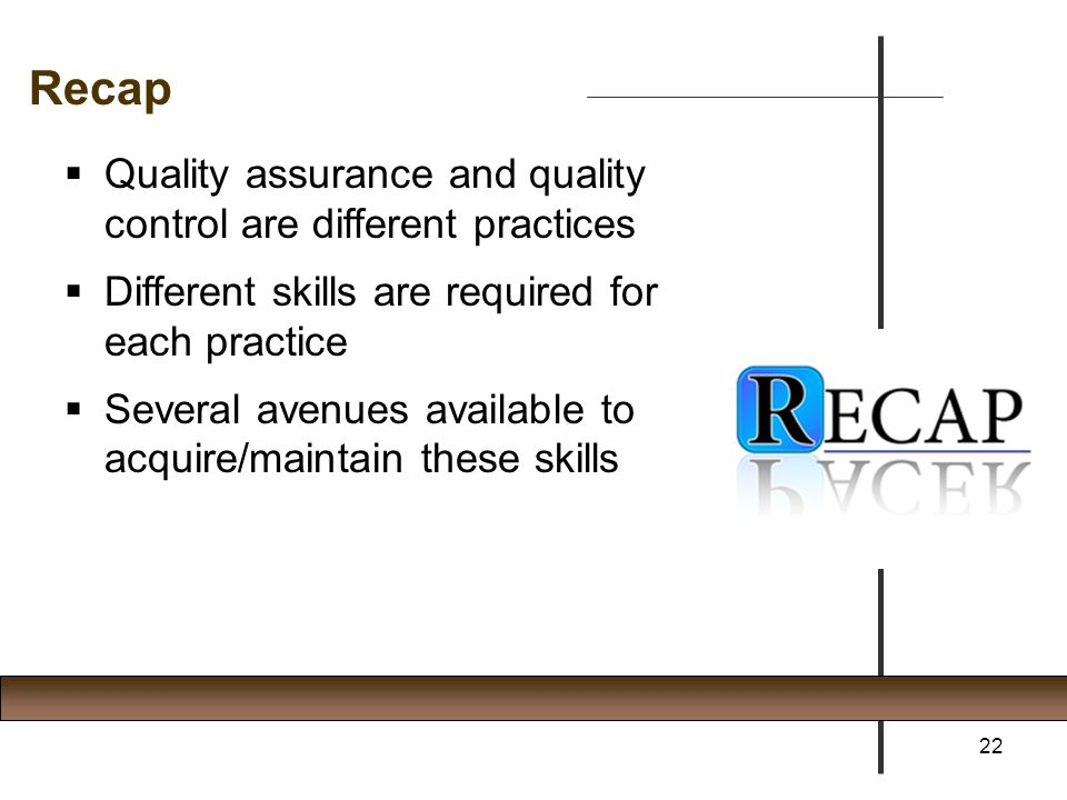 Recap Quality assurance and quality control are different practices