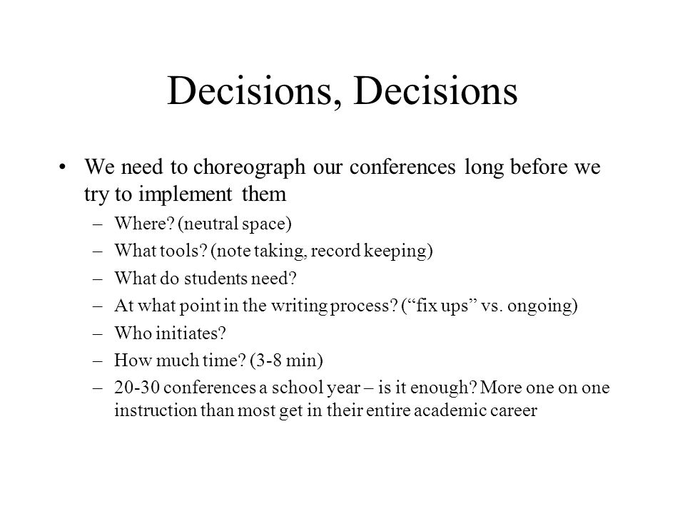 Decisions, Decisions We need to choreograph our conferences long before we try to implement them. Where (neutral space)