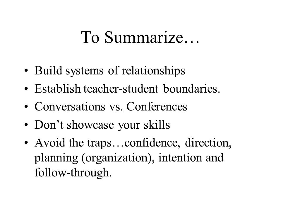 To Summarize… Build systems of relationships