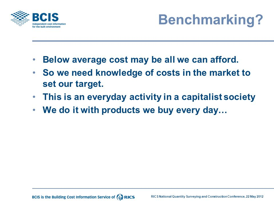 Benchmarking Below average cost may be all we can afford.