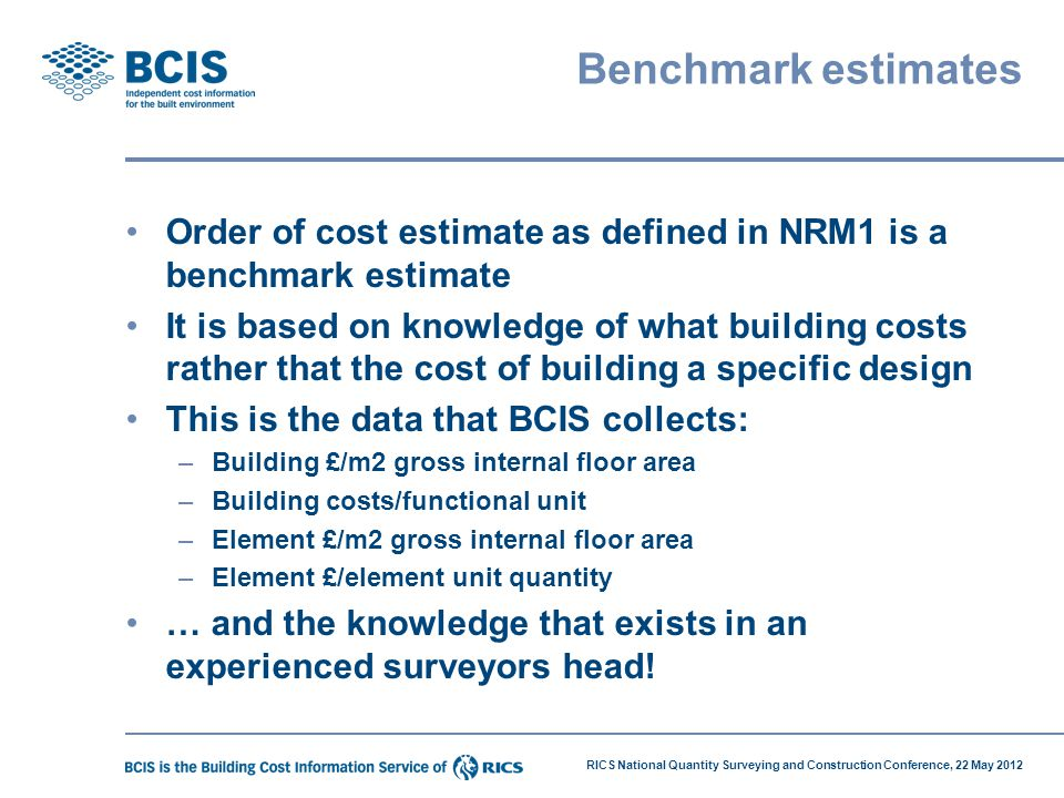 Benchmark estimates Order of cost estimate as defined in NRM1 is a benchmark estimate.