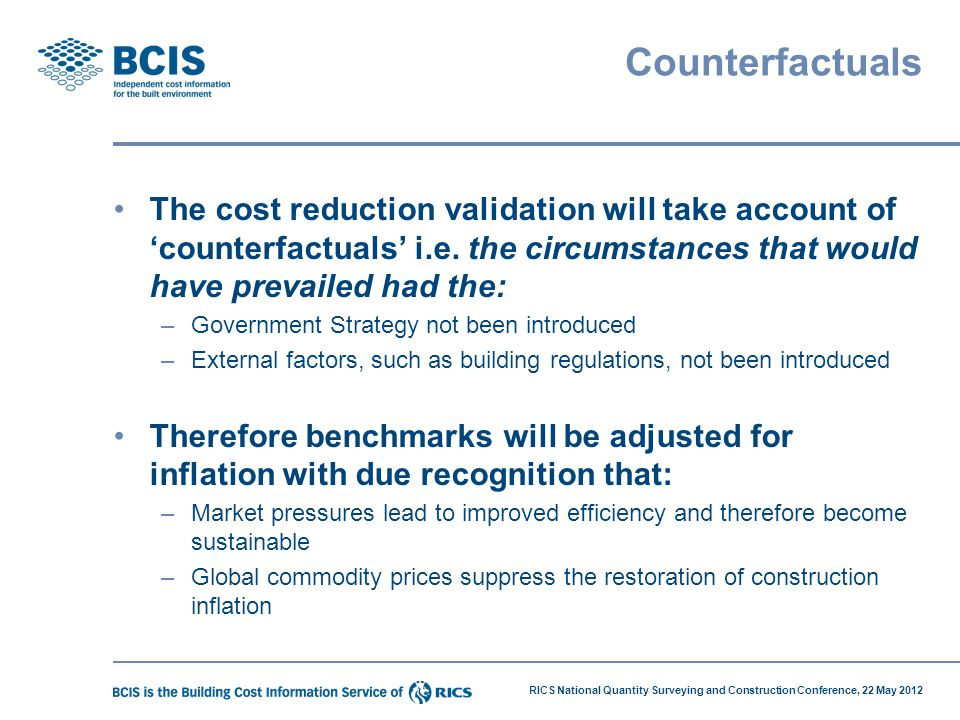 Counterfactuals The cost reduction validation will take account of 'counterfactuals' i.e. the circumstances that would have prevailed had the: