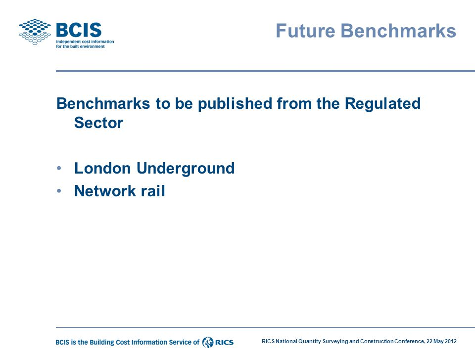 Future Benchmarks Benchmarks to be published from the Regulated Sector