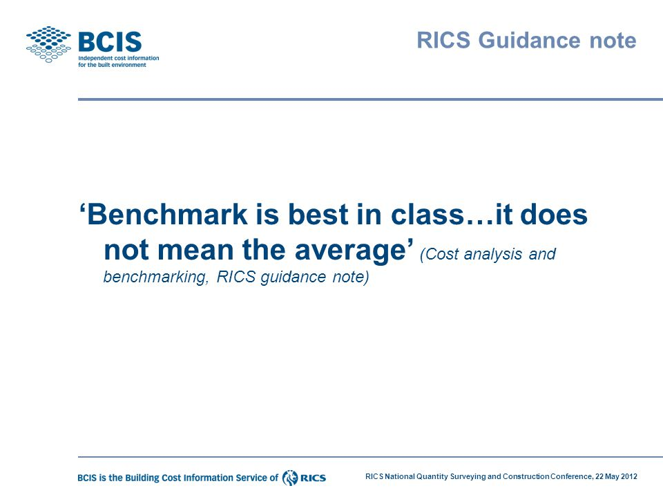 RICS Guidance note 'Benchmark is best in class…it does not mean the average' (Cost analysis and benchmarking, RICS guidance note)