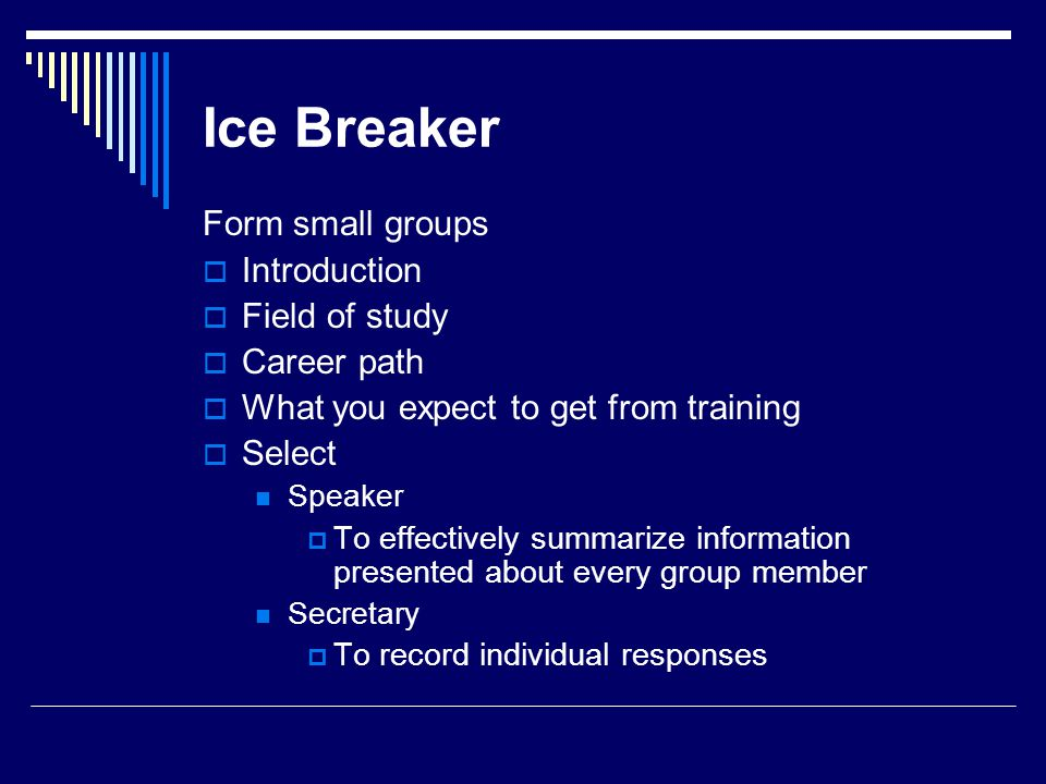 Ice Breaker Form small groups Introduction Field of study Career path