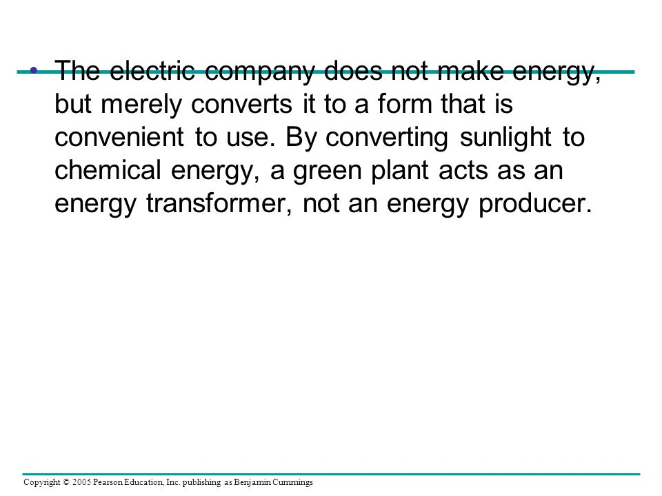 The electric company does not make energy, but merely converts it to a form that is convenient to use.