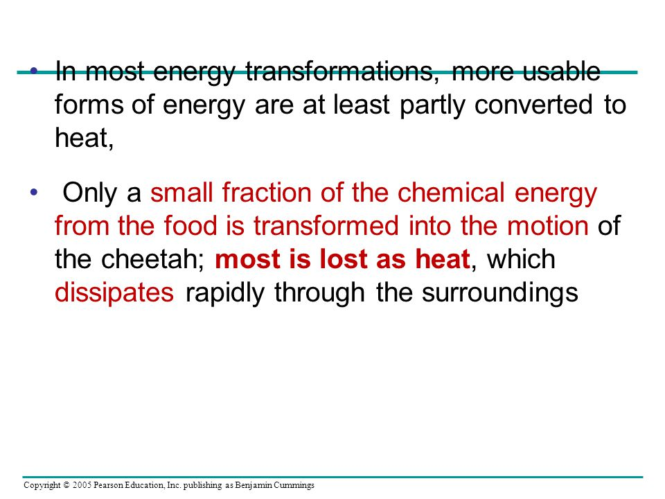 In most energy transformations, more usable forms of energy are at least partly converted to heat,