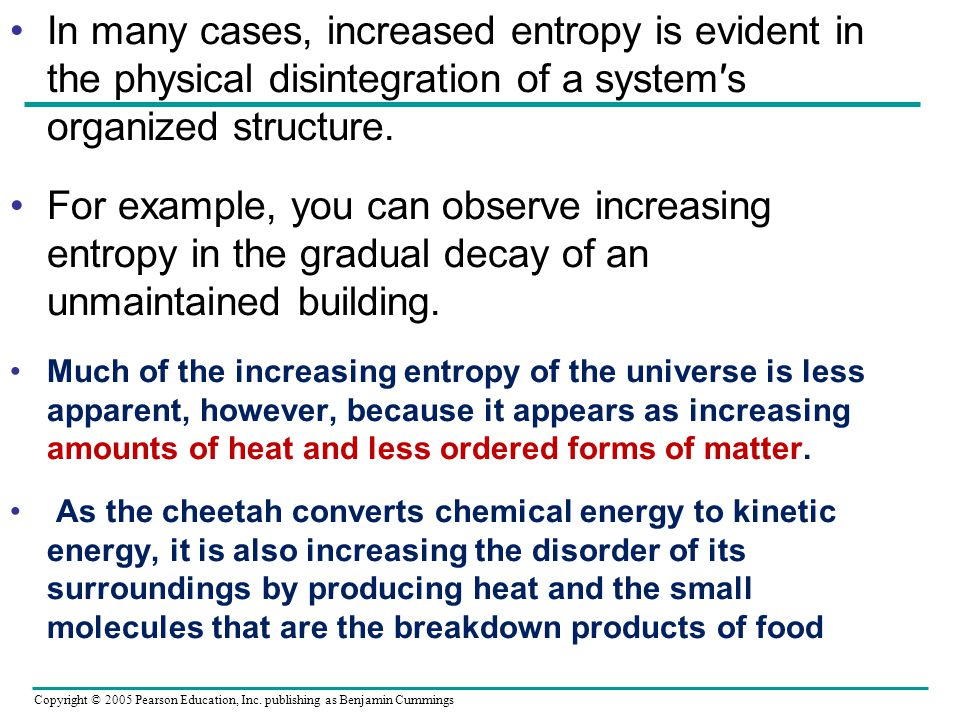 In many cases, increased entropy is evident in the physical disintegration of a system′s organized structure.