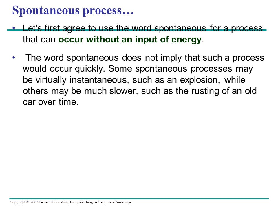 Spontaneous process… Let′s first agree to use the word spontaneous for a process that can occur without an input of energy.