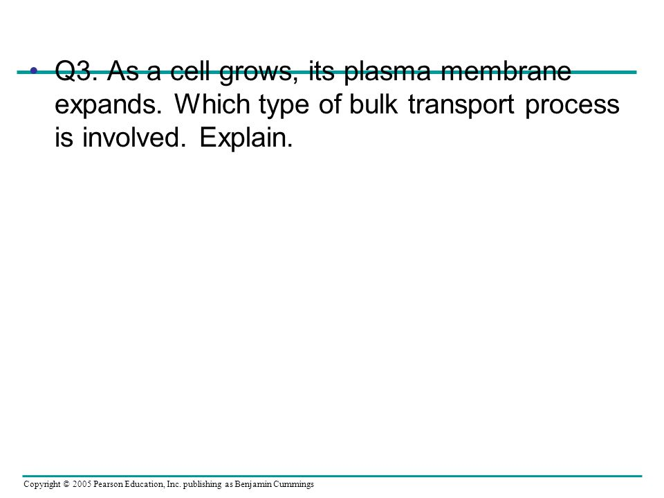 Q3. As a cell grows, its plasma membrane expands