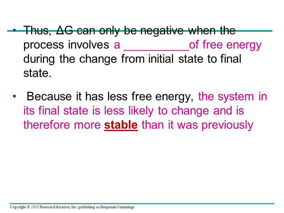 Thus, ΔG can only be negative when the process involves a __________of free energy during the change from initial state to final state.