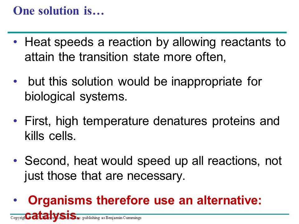 One solution is… Heat speeds a reaction by allowing reactants to attain the transition state more often,
