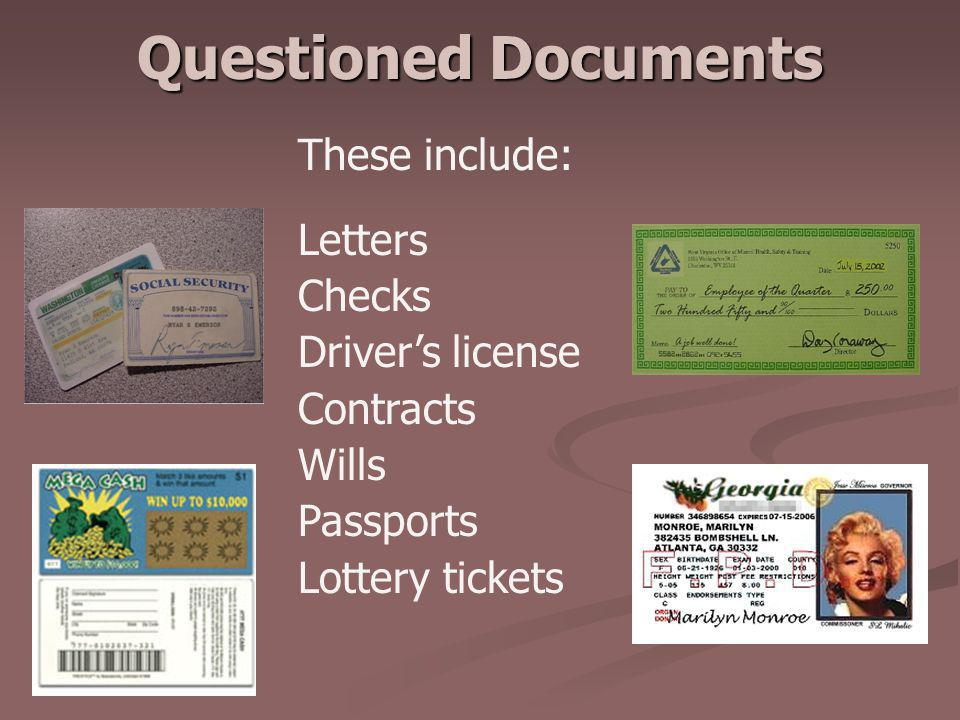 Questioned Documents These include: Letters Checks Driver's license