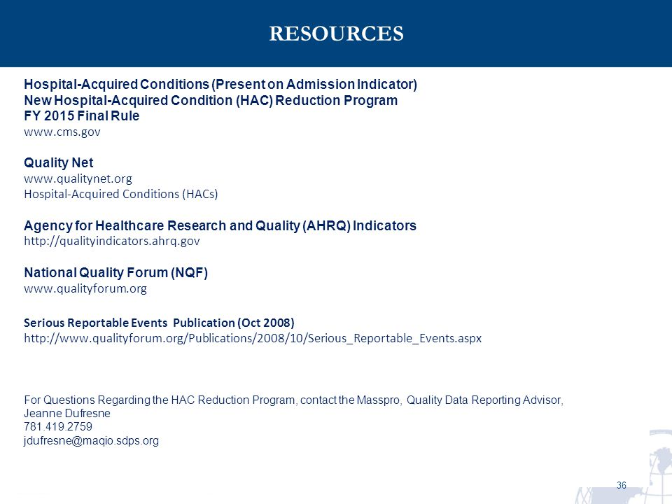 RESOURCES Hospital-Acquired Conditions (Present on Admission Indicator) New Hospital-Acquired Condition (HAC) Reduction Program.