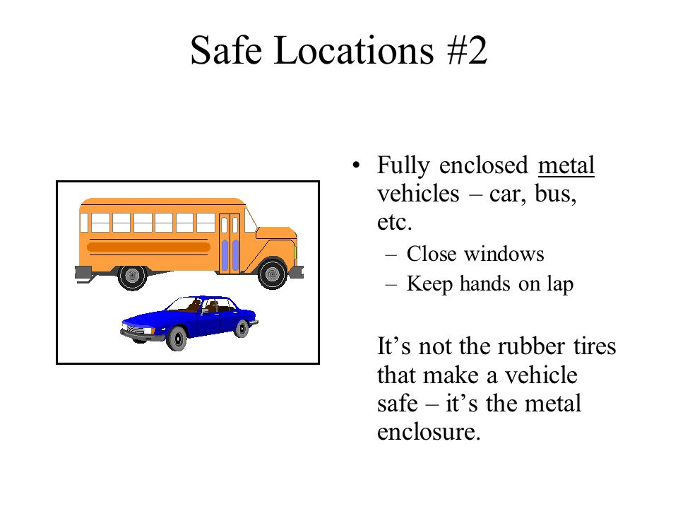Safe Locations #2 Fully enclosed metal vehicles – car, bus, etc.