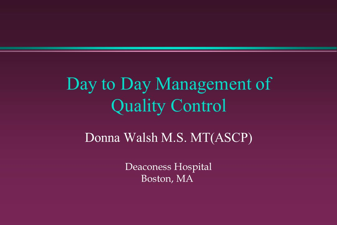 Day to Day Management of Quality Control