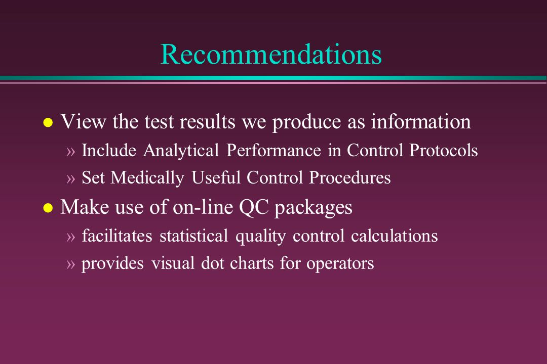 Recommendations View the test results we produce as information
