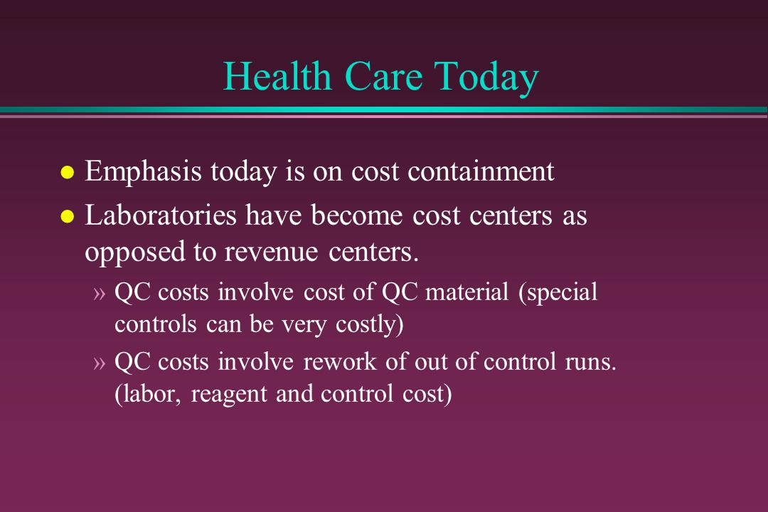 Health Care Today Emphasis today is on cost containment