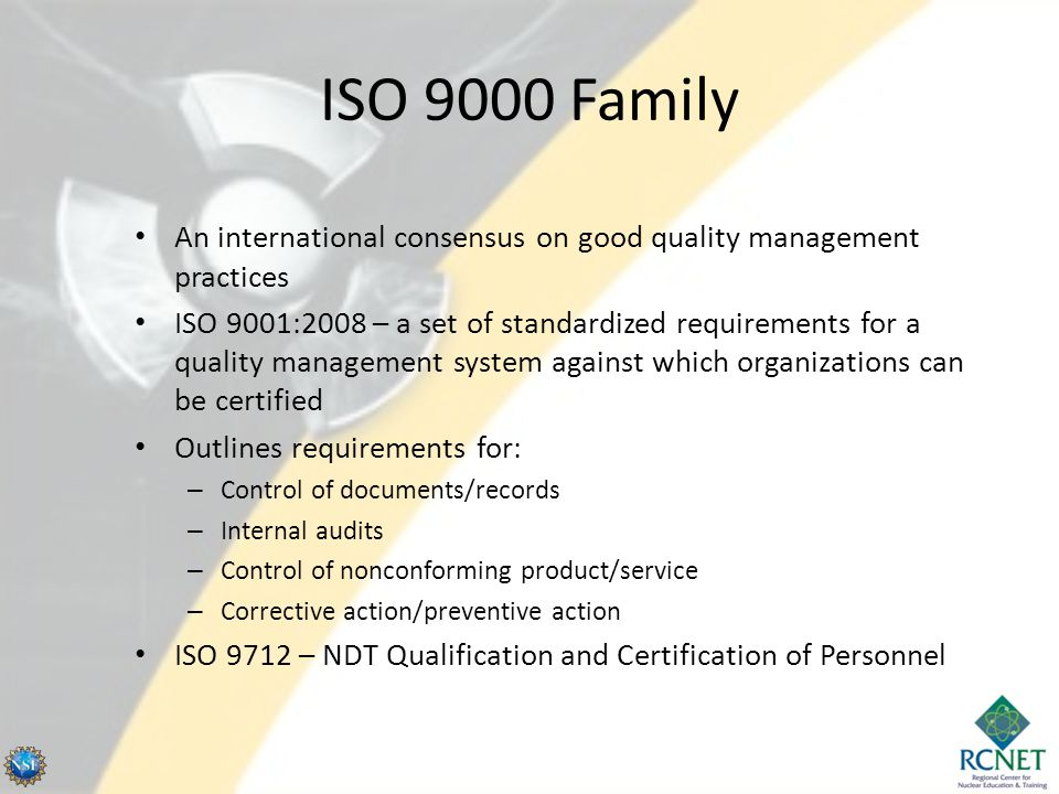 ISO 9000 Family An international consensus on good quality management practices.