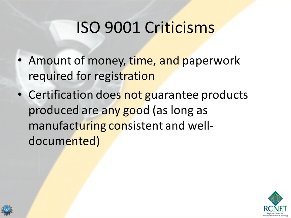 ISO 9001 Criticisms Amount of money, time, and paperwork required for registration.