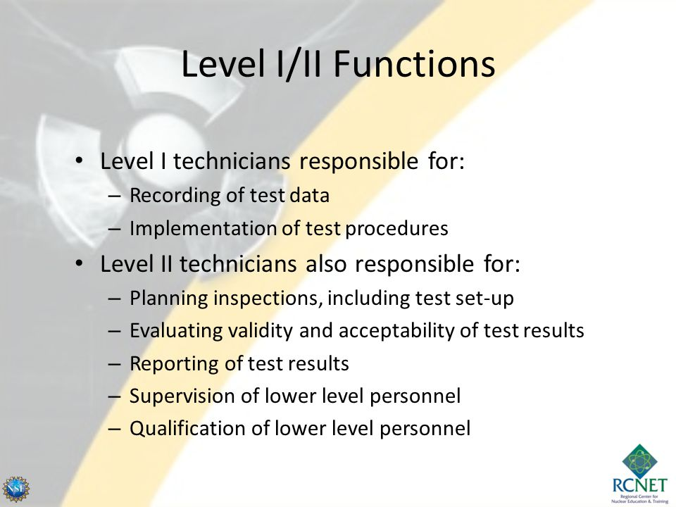 Level I/II Functions Level I technicians responsible for: