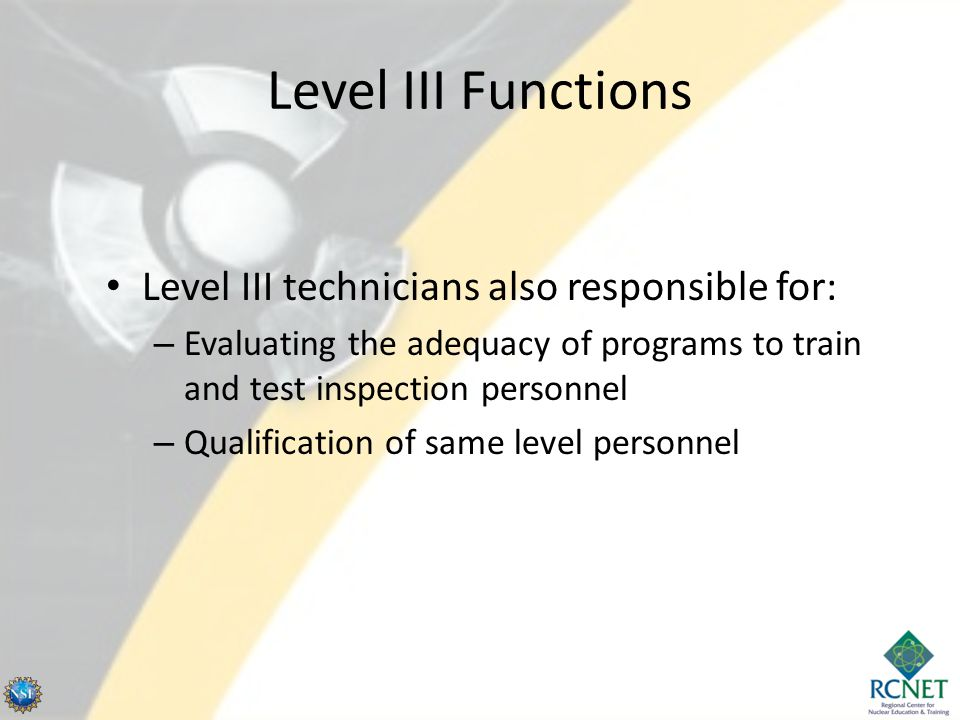 Level III Functions Level III technicians also responsible for:
