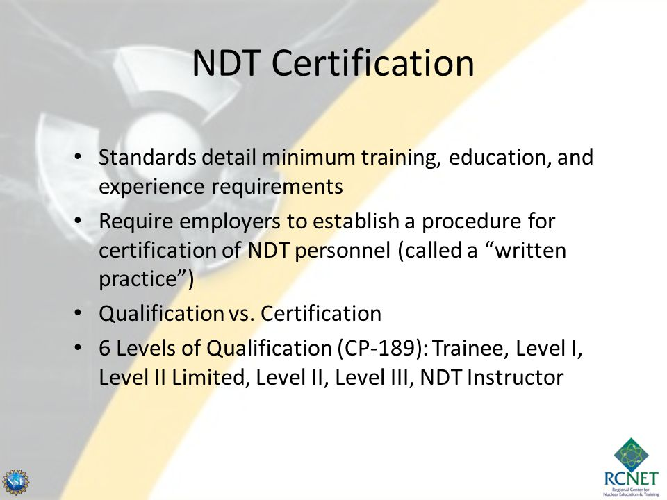NDT Certification Standards detail minimum training, education, and experience requirements.